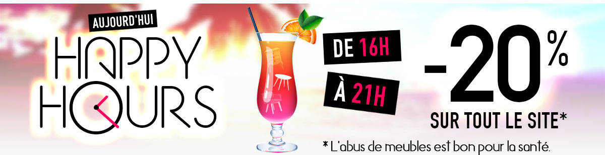 HAPPY HOURS ! -20% SUR TOUT LE SITE !
